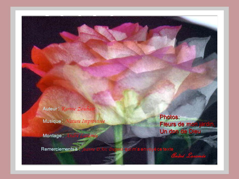 Auteur : Karine Zouhair Musique : Nature Improvisée : Remerciements à : Jeanne D Arc Dupont qui m a envoyé ce texte Montage : André Laramée Photos: Fleurs de mon jardin, Un don de Dieu