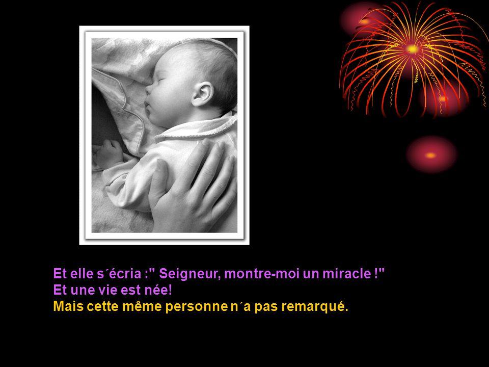Et elle s´écria : Seigneur, montre-moi un miracle ! Et une vie est née.