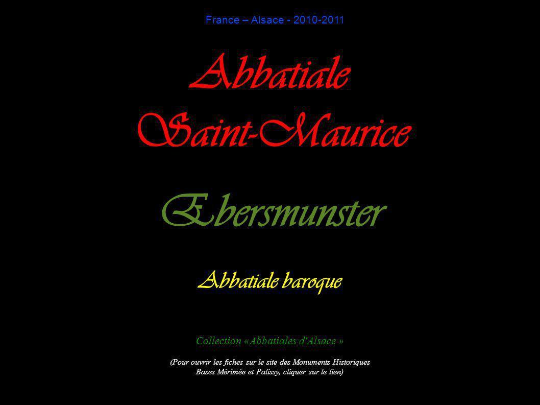 France – Alsace - 2010-2011 Abbatiale Saint-Maurice Ebersmunster Abbatiale baroque Collection «Abbatiales d Alsace » (Pour ouvrir les fiches sur le site des Monuments Historiques Bases Mérimée et Palissy, cliquer sur le lien)