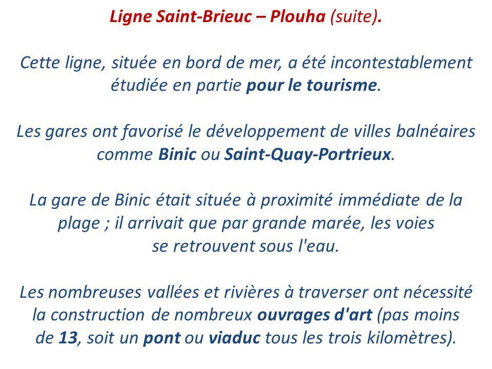 Ligne Saint-Brieuc – Plouha. La ligne de Saint-Brieuc à Plouha a été inaugurée le 20 juin 1905 et fermée le 31 décembre 1956. C'est avec la ligne Plou