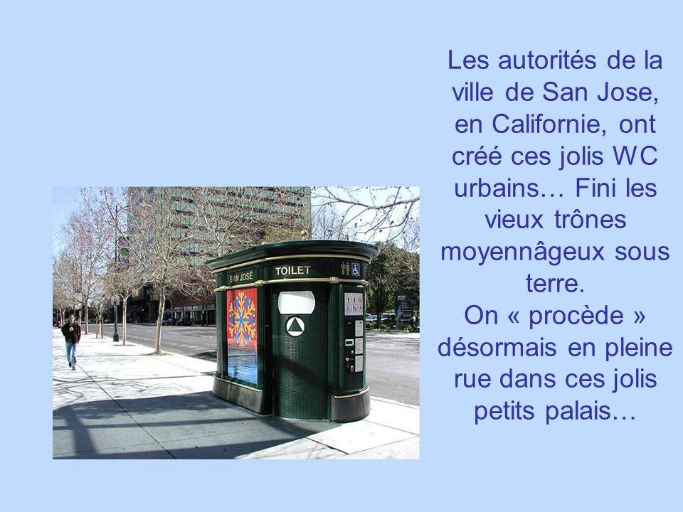Les autorités de la ville de San Jose, en Californie, ont créé ces jolis WC urbains… Fini les vieux trônes moyennâgeux sous terre.