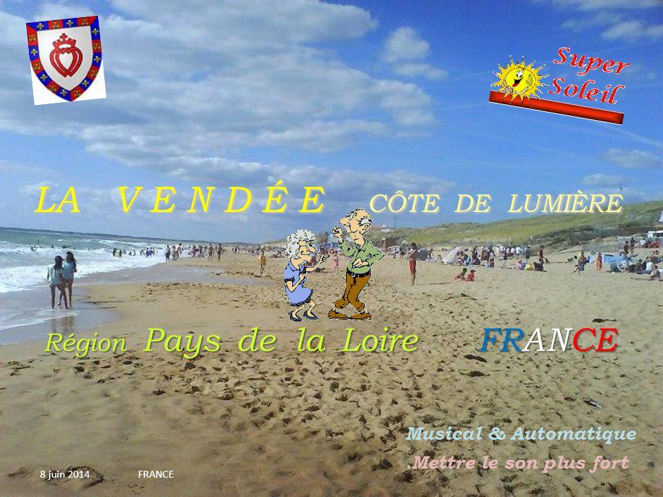 LA V E N D É E C CÔTE D D D DE LUMIÈRE Région P ays d e la L oire FRANCE 8 juin 2014 FRANCE Musical & Automatique.Mettre le son plus fort