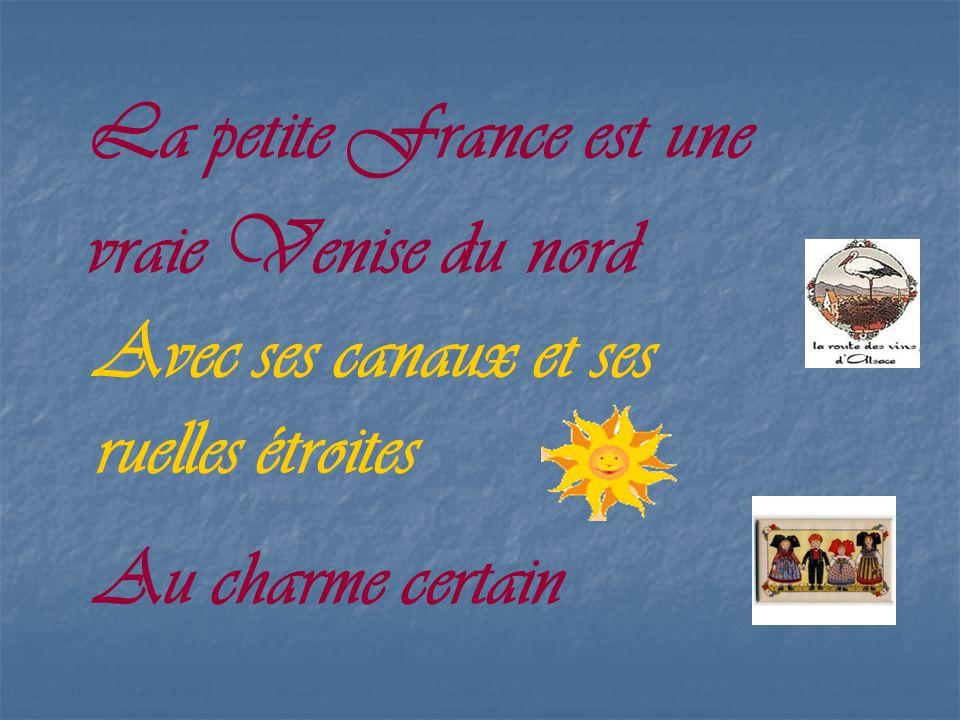 La petite France est une vraie Venise du nord Avec ses canaux et ses ruelles étroites Au charme certain