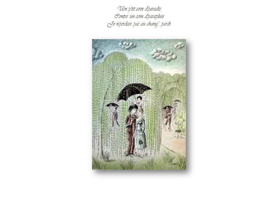 Un p'tit coin d'parapluie Contre un coin d'paradis Elle avait quelque chos' d'un ange