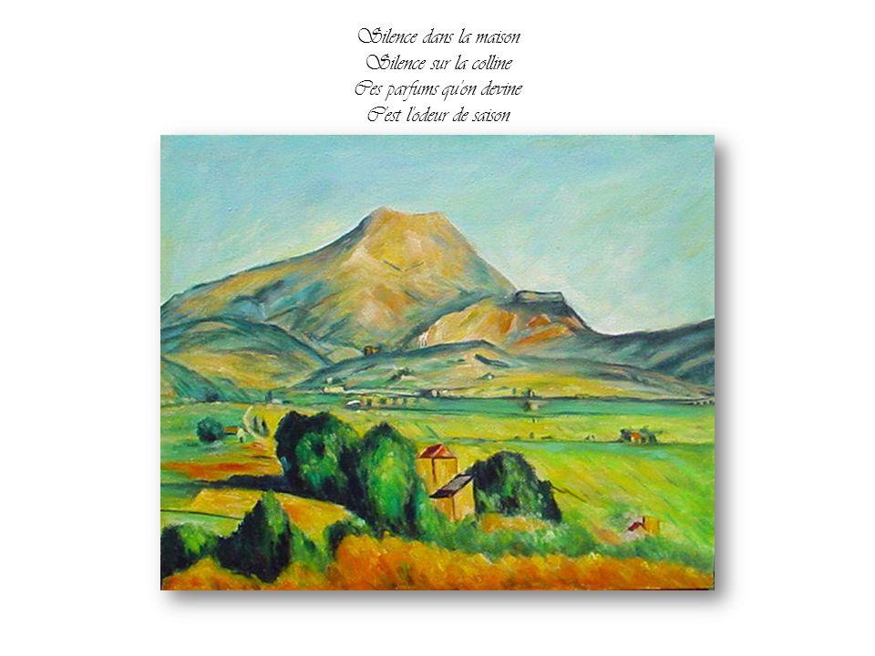 Silence dans la maison Silence sur la colline Ces parfums qu on devine C est l odeur de saison