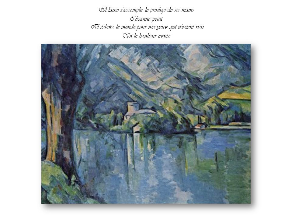 Il laisse s accomplir le prodige de ses mains Cézanne peint Il éclaire le monde pour nos yeux qui n voient rien Si le bonheur existe