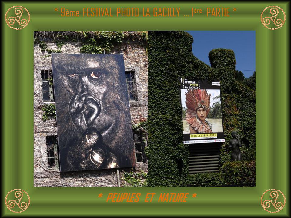 * 9ème FESTIVAL PHOTO LA GACILLY … 1 ère PARTIE * * PEUPLES ET NATURE *