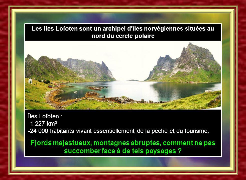 Les Iles Lofoten sont un archipel d îles norvégiennes situées au nord du cercle polaire Îles Lofoten : -1 227 km² -24 000 habitants vivant essentiellement de la pêche et du tourisme.