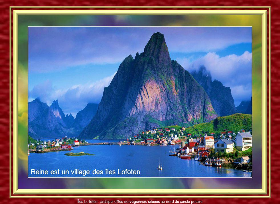 Reine est un village des îles Lofoten Îles Lofoten : archipel d îles norvégiennes situées au nord du cercle polaire