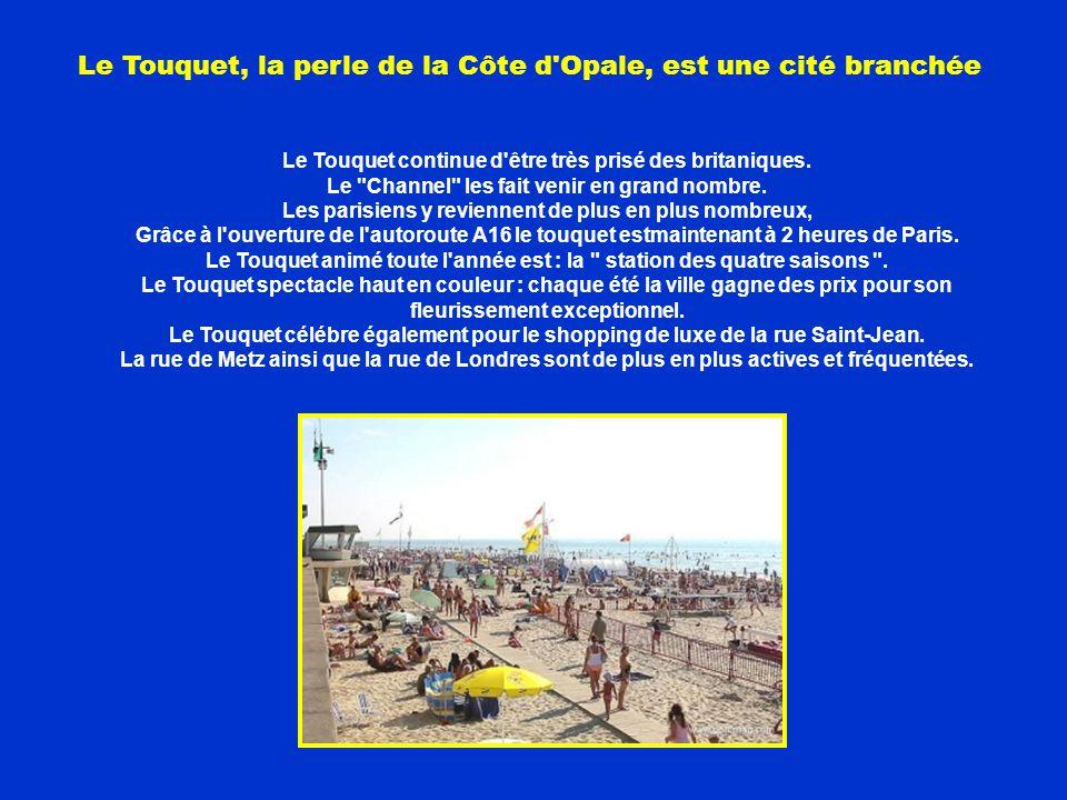 Le Touquet, la perle de la Côte d Opale, est une cité branchée Le Touquet continue d être très prisé des britaniques.