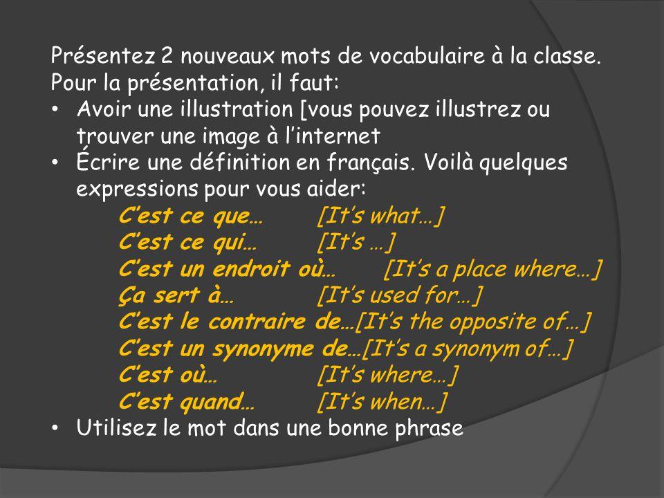 Présentez 2 nouveaux mots de vocabulaire à la classe. Pour la présentation, il faut: Avoir une illustration [vous pouvez illustrez ou trouver une imag