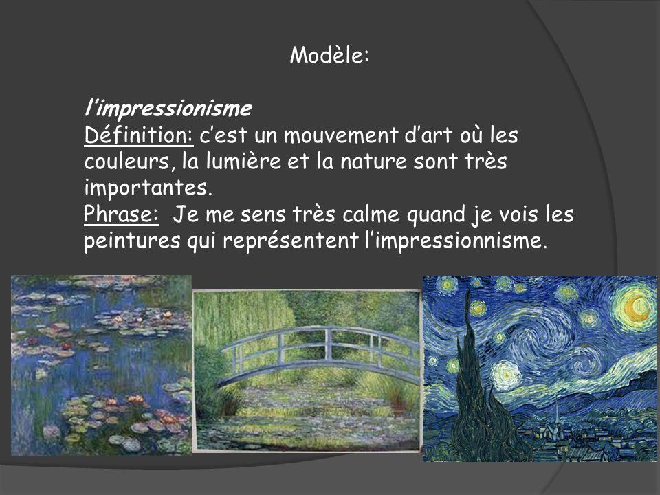 Modèle: limpressionisme Définition: cest un mouvement dart où les couleurs, la lumière et la nature sont très importantes. Phrase: Je me sens très cal