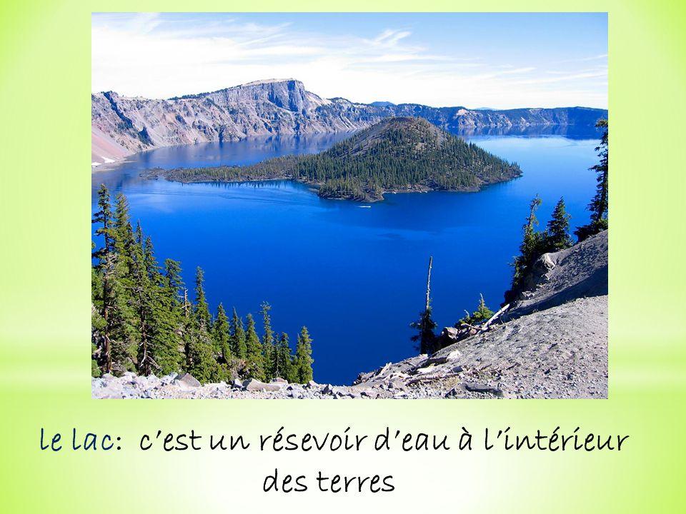 le lac: cest un résevoir deau à lintérieur des terres