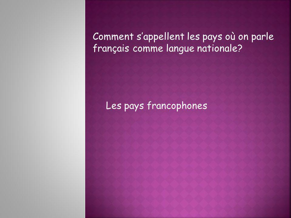 Comment sappellent les pays où on parle français comme langue nationale Les pays francophones