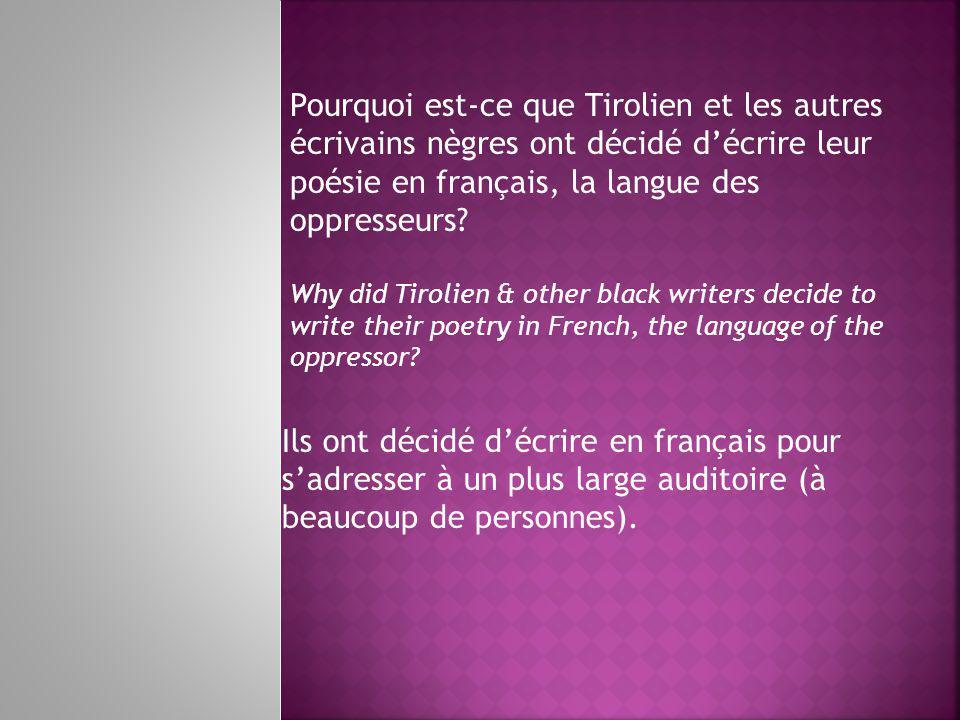 Pourquoi est-ce que Tirolien et les autres écrivains nègres ont décidé décrire leur poésie en français, la langue des oppresseurs.