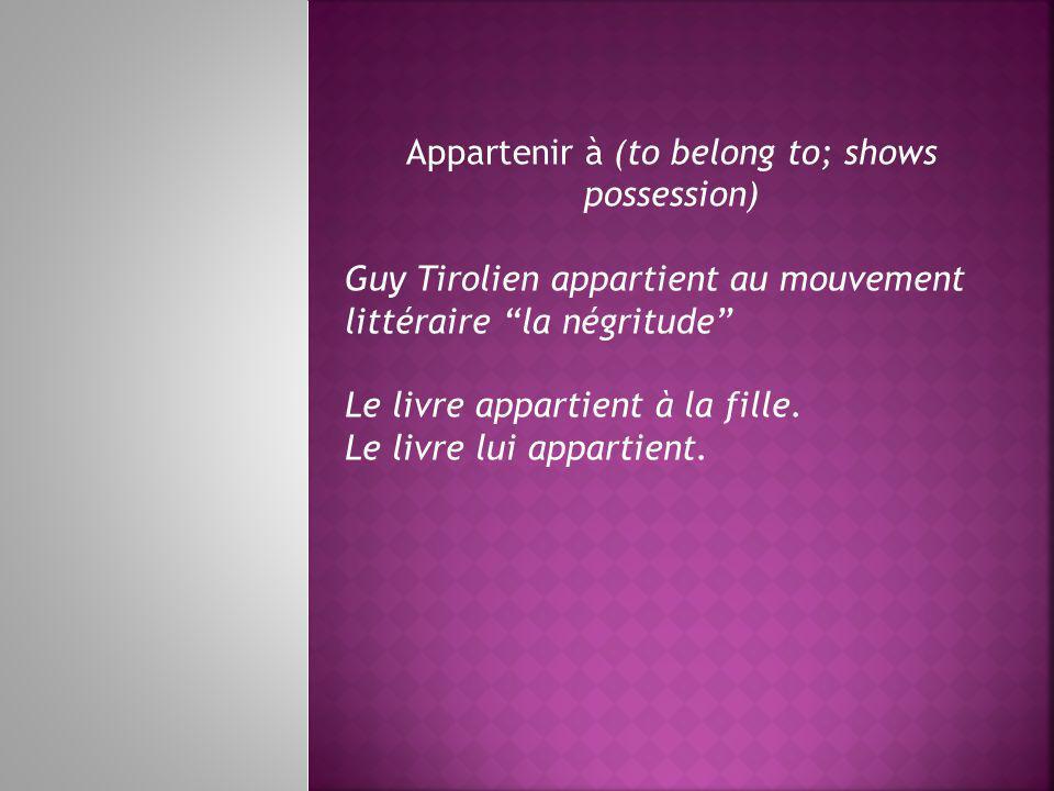 Appartenir à (to belong to; shows possession) Guy Tirolien appartient au mouvement littéraire la négritude Le livre appartient à la fille.