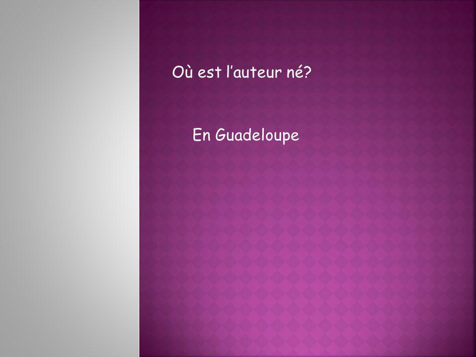 Où est lauteur né En Guadeloupe