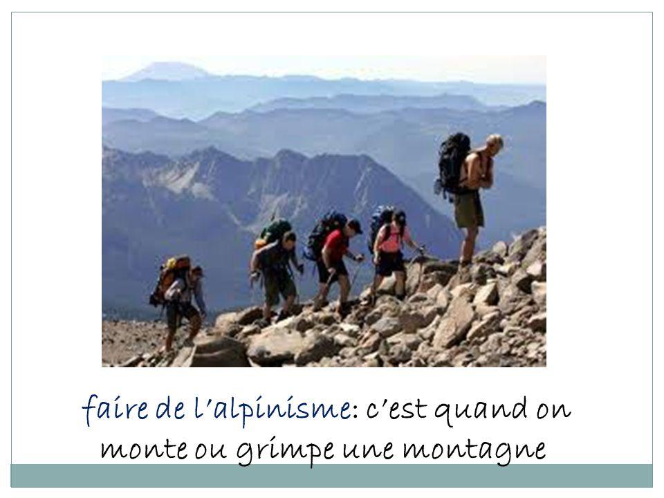 faire de lalpinisme: cest quand on monte ou grimpe une montagne