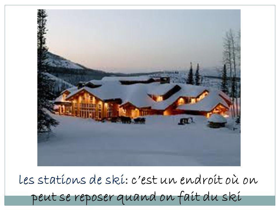 les stations de ski: cest un endroit où on peut se reposer quand on fait du ski