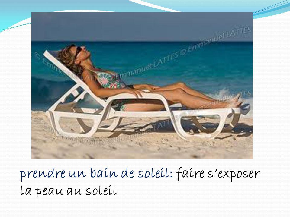 prendre un bain de soleil: faire sexposer la peau au soleil