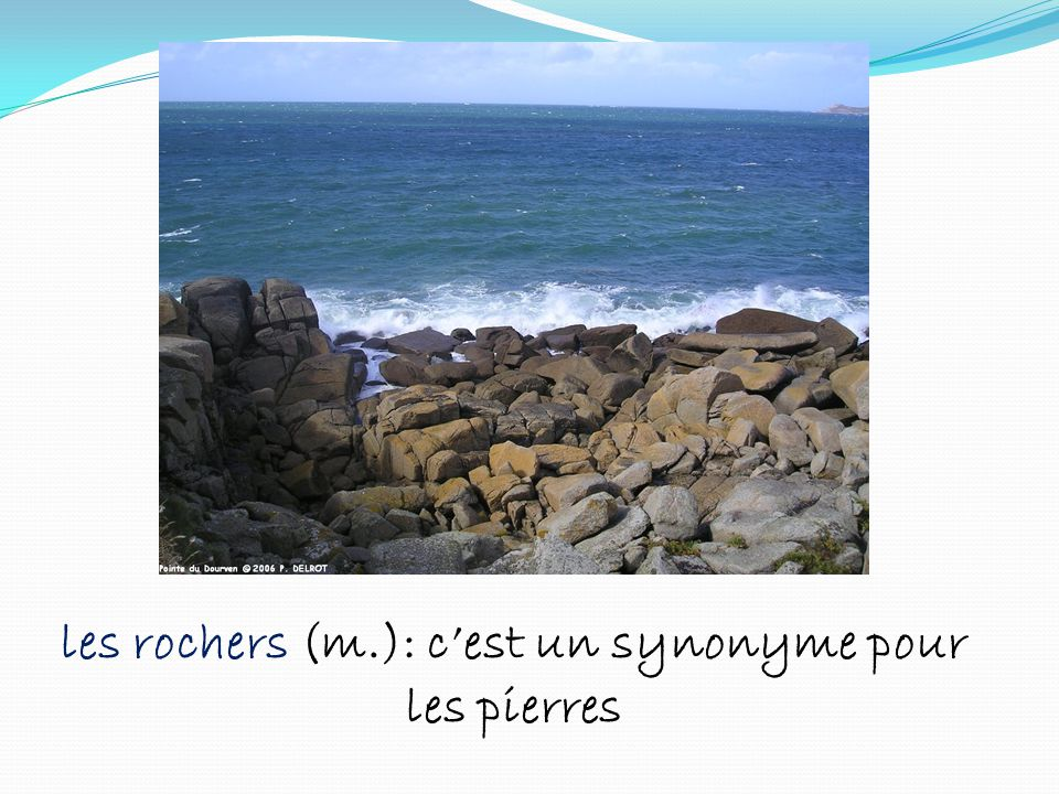les rochers (m.): cest un synonyme pour les pierres