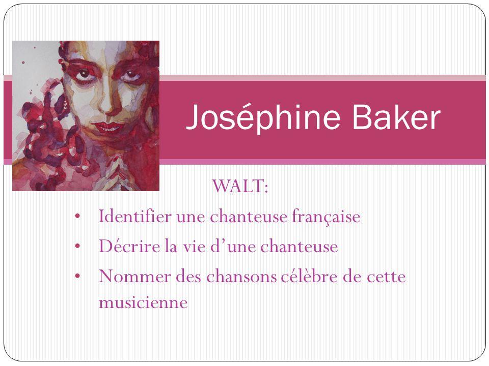 WALT: Identifier une chanteuse française Décrire la vie dune chanteuse Nommer des chansons célèbre de cette musicienne Joséphine Baker