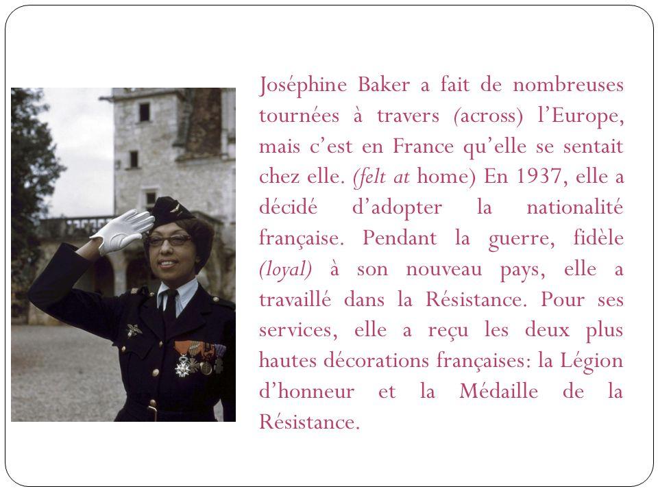 Joséphine Baker a fait de nombreuses tournées à travers (across) lEurope, mais cest en France quelle se sentait chez elle.