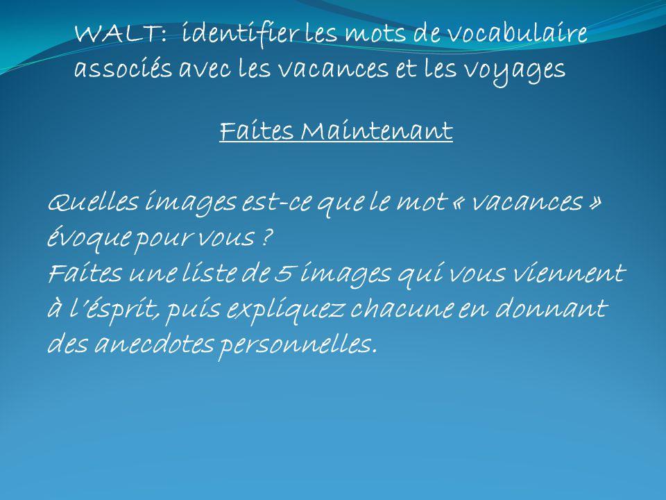 WALT: identifier les mots de vocabulaire associés avec les vacances et les voyages Faites Maintenant Quelles images est-ce que le mot « vacances » évo