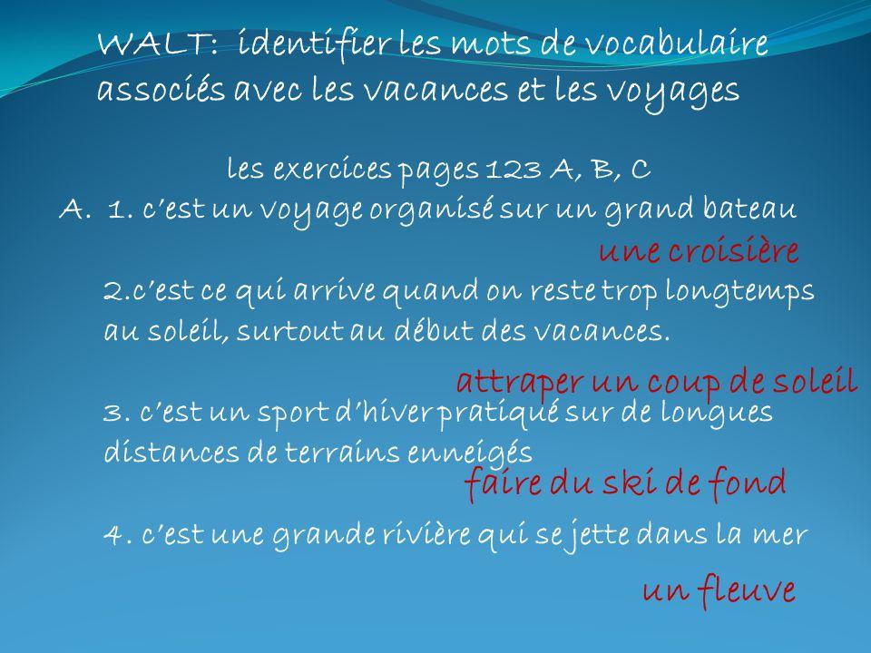 WALT: identifier les mots de vocabulaire associés avec les vacances et les voyages les exercices pages 123 A, B, C A.1. cest un voyage organisé sur un