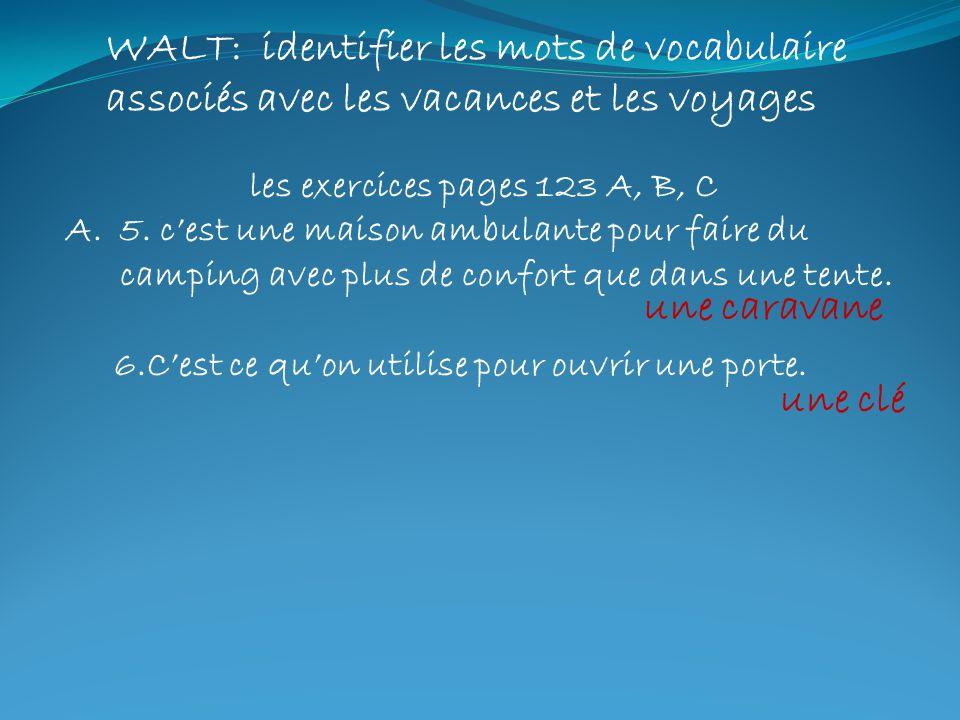 WALT: identifier les mots de vocabulaire associés avec les vacances et les voyages les exercices pages 123 A, B, C A.5. cest une maison ambulante pour
