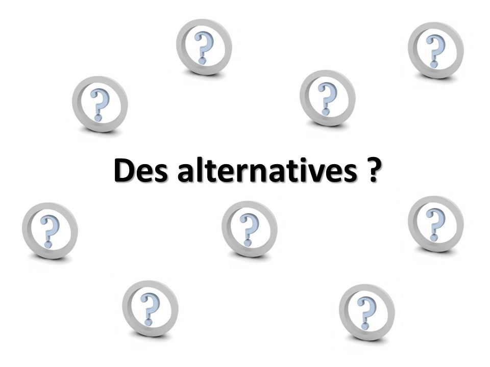 Des alternatives