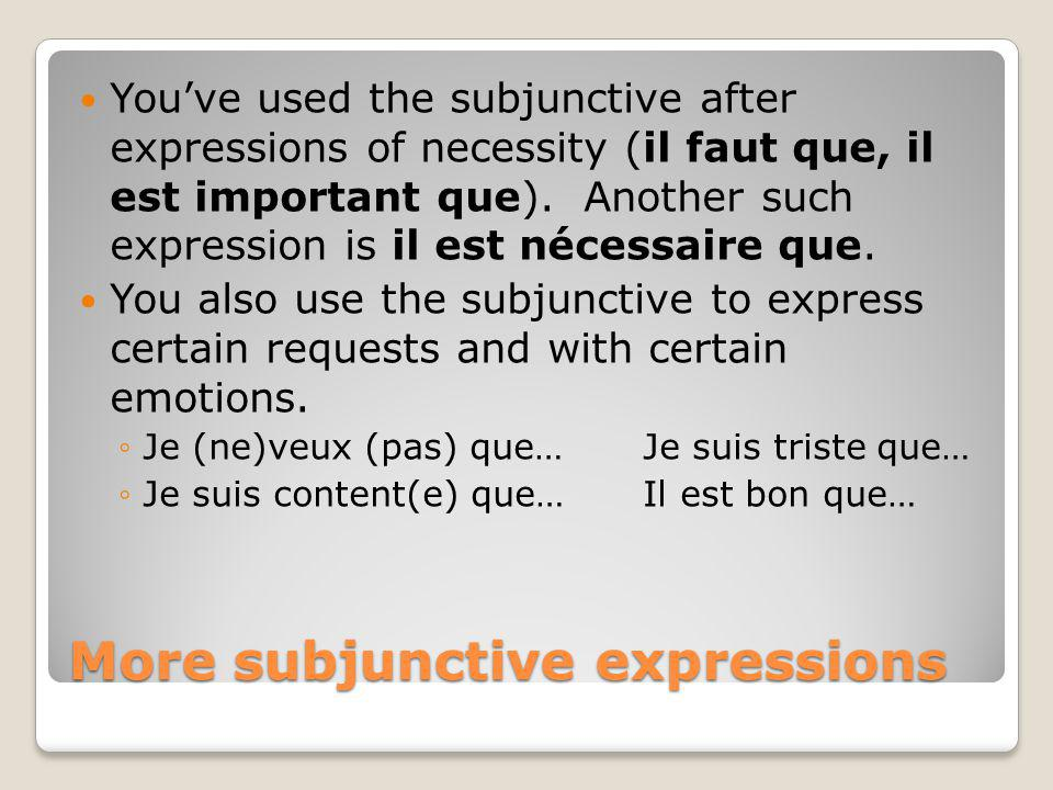 More subjunctive expressions Youve used the subjunctive after expressions of necessity (il faut que, il est important que).