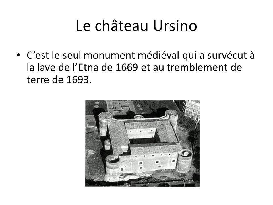 Le château Ursino Cest le seul monument médiéval qui a survécut à la lave de lEtna de 1669 et au tremblement de terre de 1693.