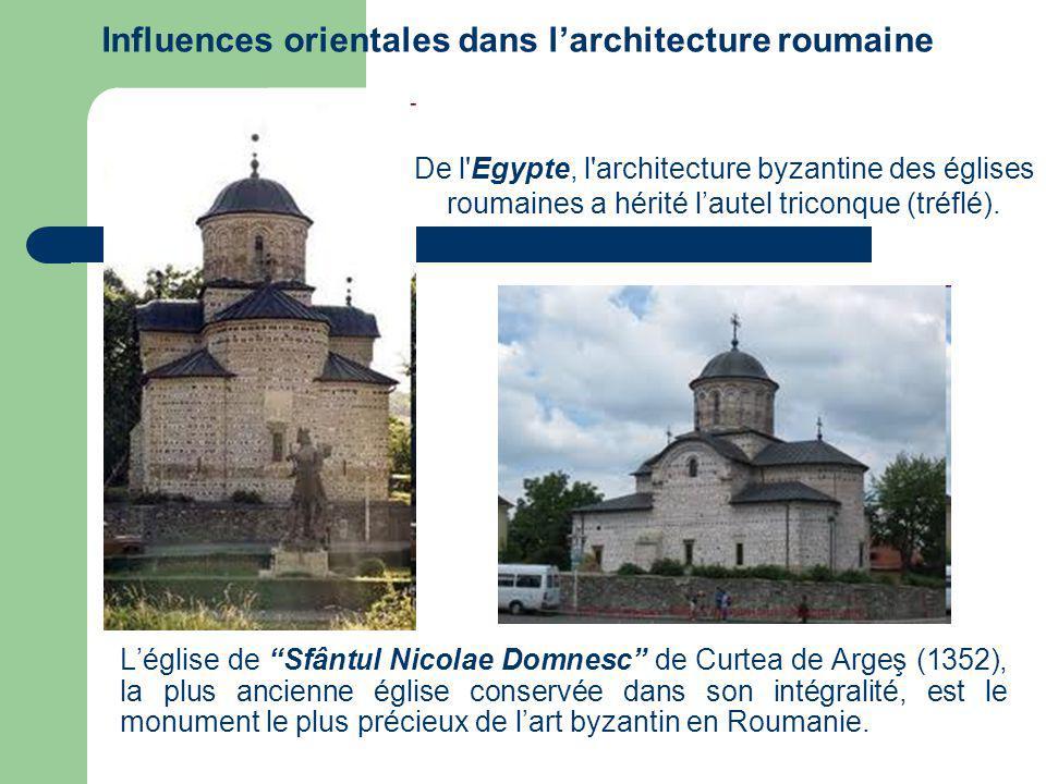 Influences orientales dans larchitecture roumaine Léglise de Sfântul Nicolae Domnesc de Curtea de Argeş (1352), la plus ancienne église conservée dans son intégralité, est le monument le plus précieux de lart byzantin en Roumanie.