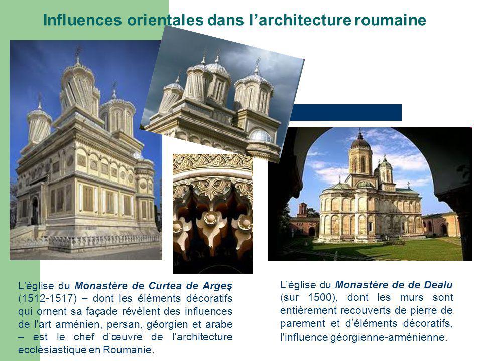 Influences orientales dans larchitecture roumaine L église du Monastère de Curtea de Argeş (1512-1517) – dont les éléments décoratifs qui ornent sa façade révèlent des influences de l art arménien, persan, géorgien et arabe – est le chef dœuvre de larchitecture ecclésiastique en Roumanie.