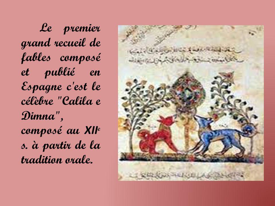 Le premier grand recueil de fables composé et publié en Espagne c est le célèbre Calila e Dimna , composé au XII e s.