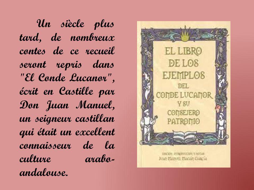 Un siècle plus tard, de nombreux contes de ce recueil seront repris dans El Conde Lucanor , écrit en Castille par Don Juan Manuel, un seigneur castillan qui était un excellent connaisseur de la culture arabo- andalouse.