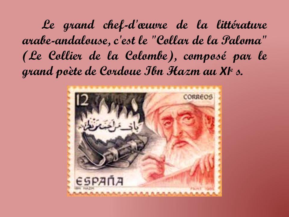 Le grand chef-d œuvre de la littérature arabe-andalouse, c est le Collar de la Paloma (Le Collier de la Colombe), composé par le grand poète de Cordoue Ibn Hazm au XI e s.
