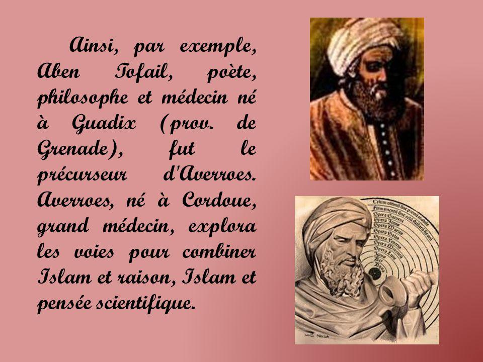 Ainsi, par exemple, Aben Tofail, poète, philosophe et médecin né à Guadix (prov.