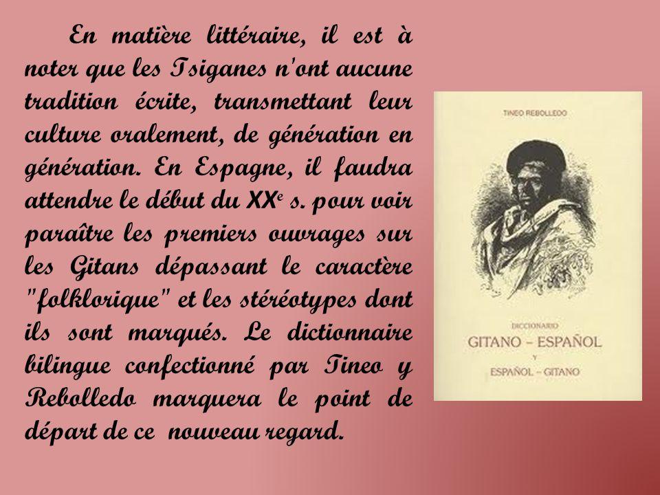 En matière littéraire, il est à noter que les Tsiganes n ont aucune tradition écrite, transmettant leur culture oralement, de génération en génération.