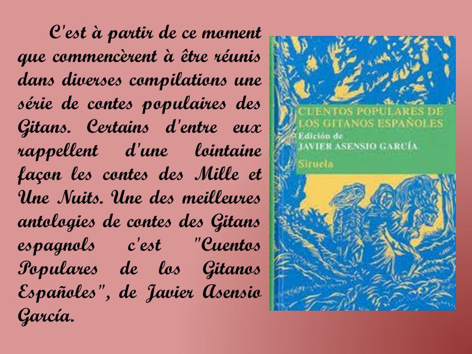C est à partir de ce moment que commencèrent à être réunis dans diverses compilations une série de contes populaires des Gitans.