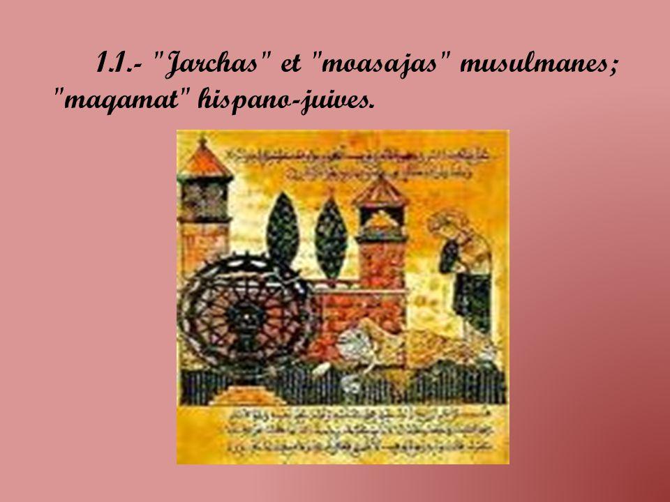 Un premier exemple de manifestation littéraire hispano-musulmane furent, dès le VIII e siècle, les jarchas et les moasajas .