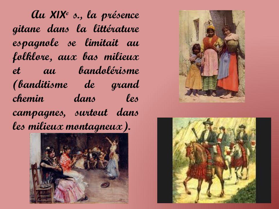 Au XIX e s., la présence gitane dans la littérature espagnole se limitait au folklore, aux bas milieux et au bandolérisme (banditisme de grand chemin dans les campagnes, surtout dans les milieux montagneux).