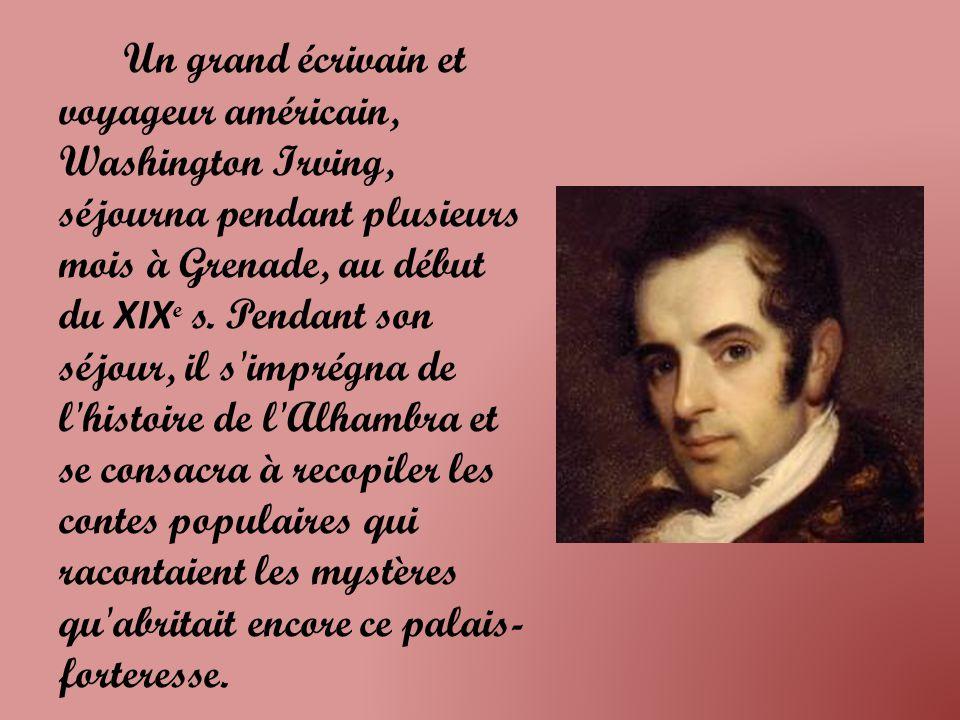 Un grand écrivain et voyageur américain, Washington Irving, séjourna pendant plusieurs mois à Grenade, au début du XIX e s.