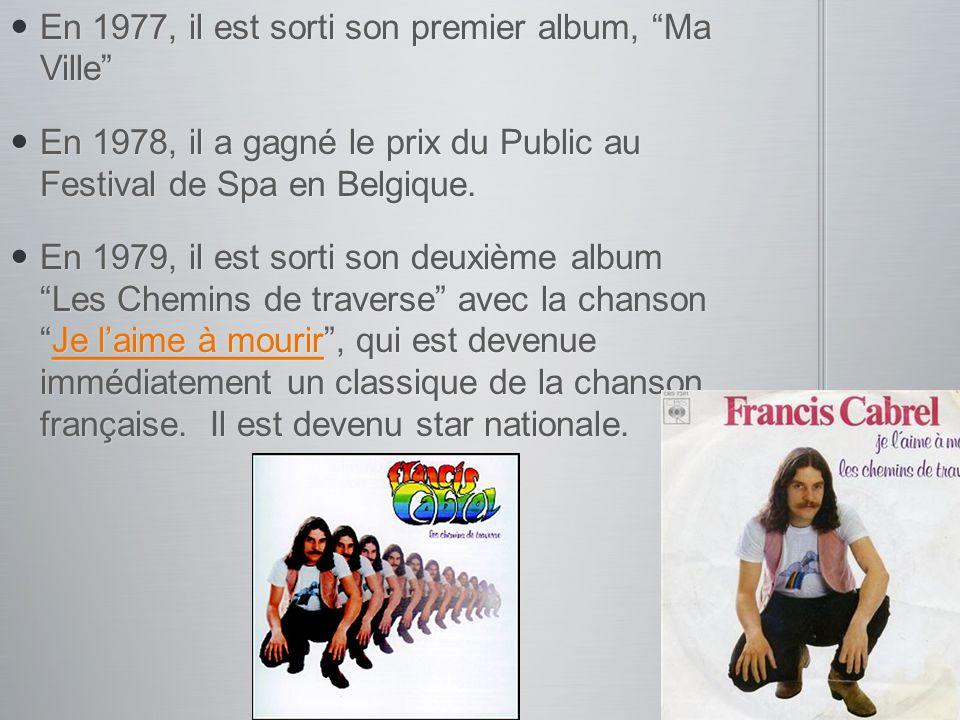 En 1977, il est sorti son premier album, Ma Ville En 1977, il est sorti son premier album, Ma Ville En 1978, il a gagné le prix du Public au Festival