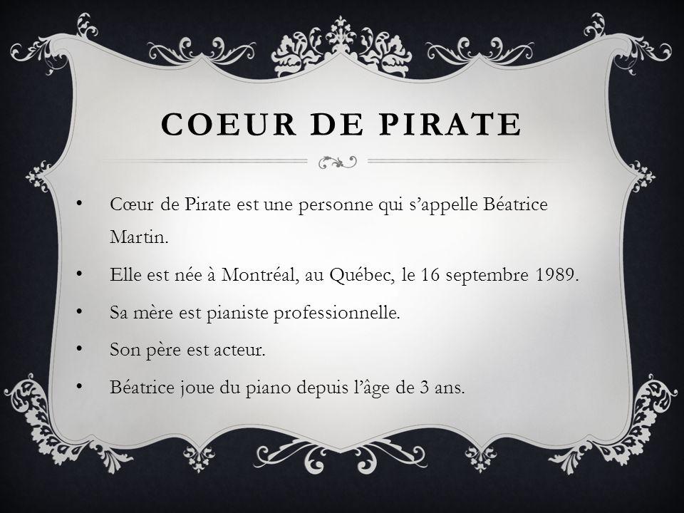 COEUR DE PIRATE Cœur de Pirate est une personne qui sappelle Béatrice Martin. Elle est née à Montréal, au Québec, le 16 septembre 1989. Sa mère est pi