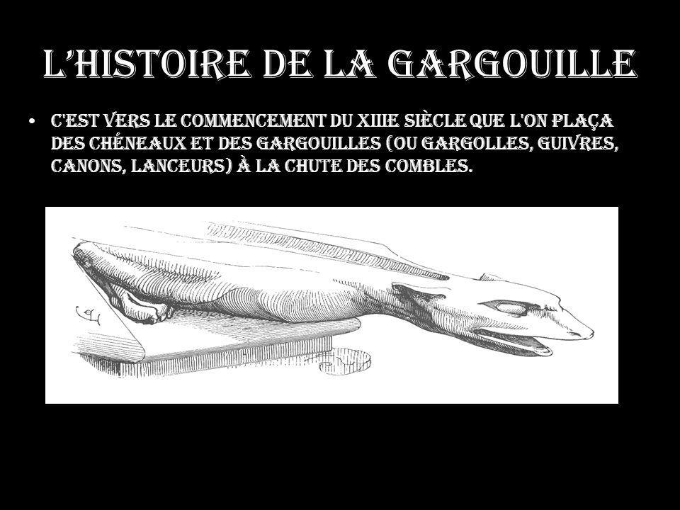 Lhistoire de la gargouille C est vers le commencement du XIIIe siècle que l on plaça des chéneaux et des gargouilles (ou gargolles, guivres, canons, lanceurs) à la chute des combles.