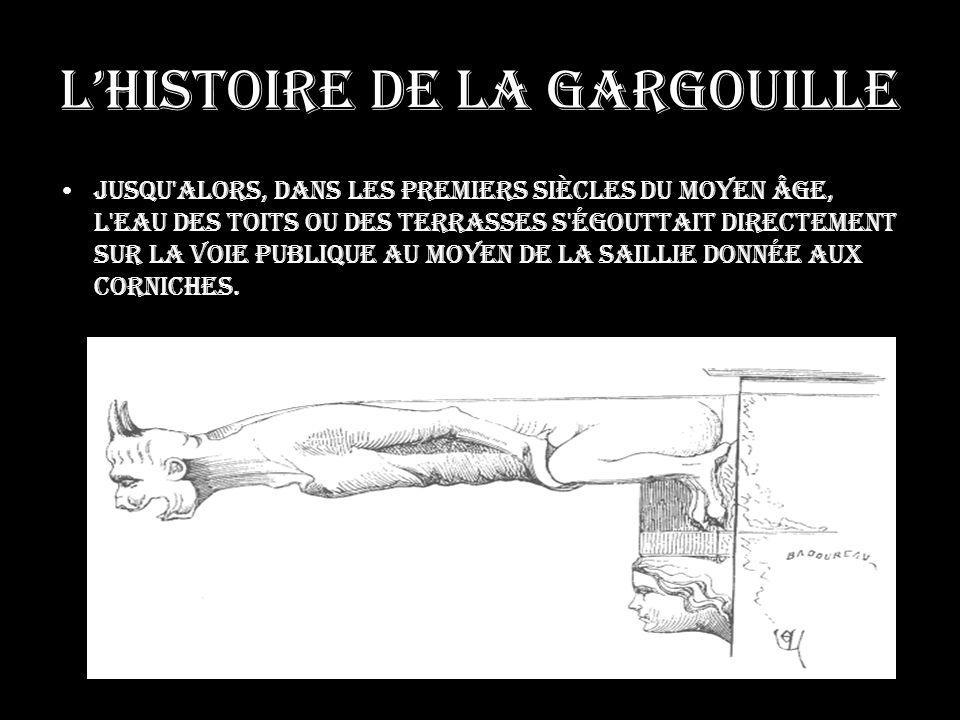 Lhistoire de la gargouille Nous voyons apparaître les gargouilles, vers 1220, sur certaines parties de la cathédrale de Laon.