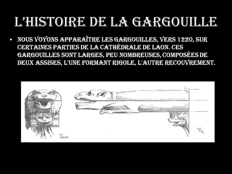 Lhistoire de la gargouille Déjà, ces gargouilles affectent la forme d animaux fantastiques, lourdement taillés, comme pour laisser voir leur structure.