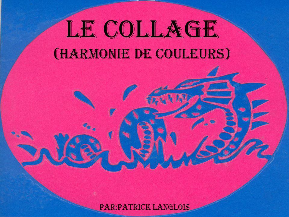 Le collage (Harmonie de couleurs) Par:Patrick Langlois